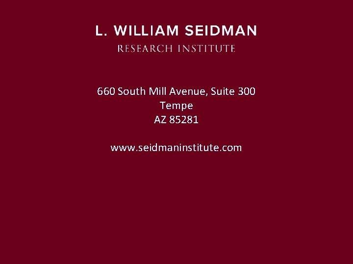 660 South Mill Avenue, Suite 300 Tempe AZ 85281 www. seidmaninstitute. com