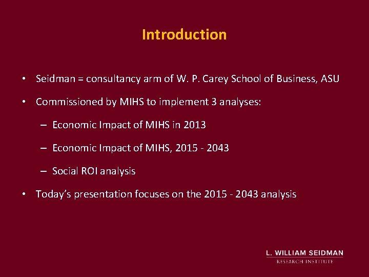 Introduction • Seidman = consultancy arm of W. P. Carey School of Business, ASU