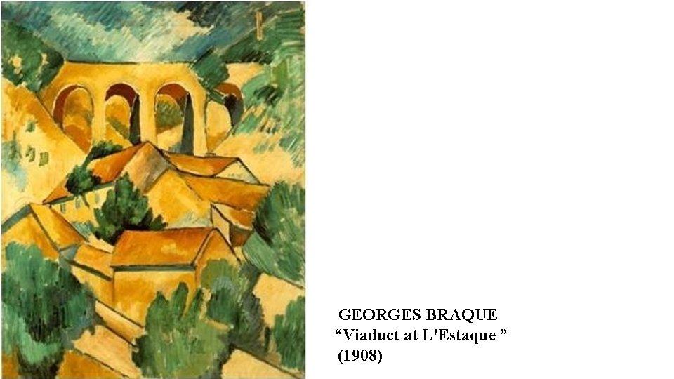 """GEORGES BRAQUE """"Viaduct at L'Estaque """" (1908)"""