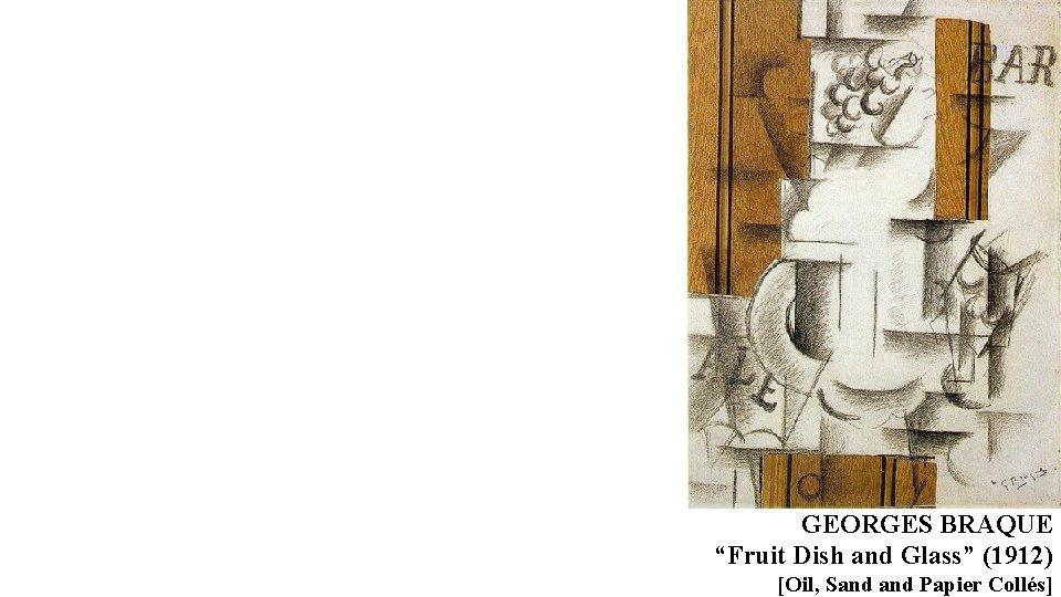 "GEORGES BRAQUE ""Fruit Dish and Glass"" (1912) [Oil, Sand Papier Collés]"