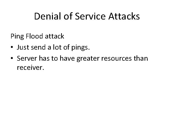 Denial of Service Attacks Ping Flood attack • Just send a lot of pings.