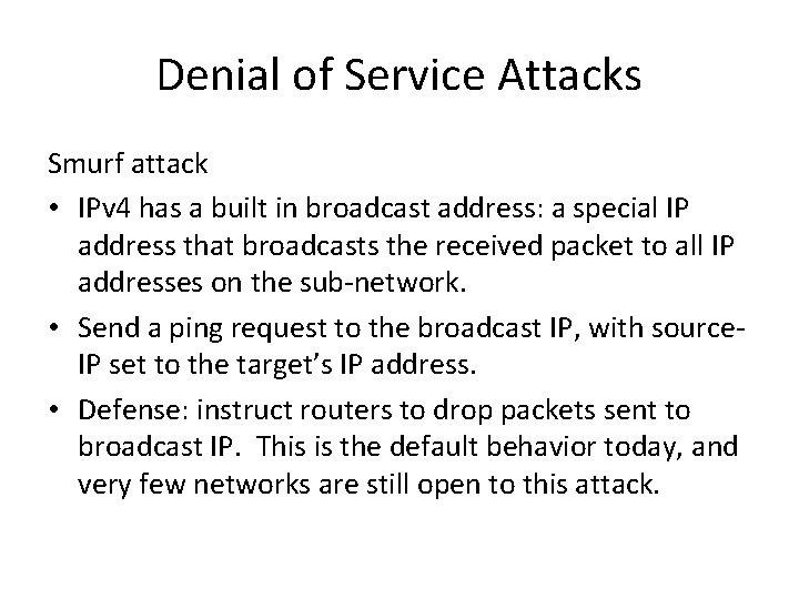 Denial of Service Attacks Smurf attack • IPv 4 has a built in broadcast