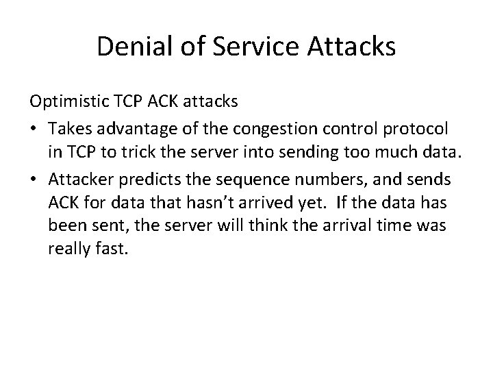 Denial of Service Attacks Optimistic TCP ACK attacks • Takes advantage of the congestion