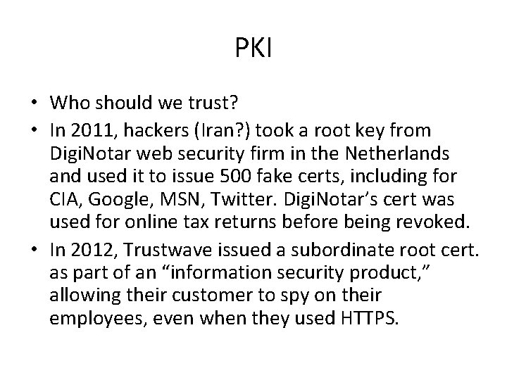 PKI • Who should we trust? • In 2011, hackers (Iran? ) took a