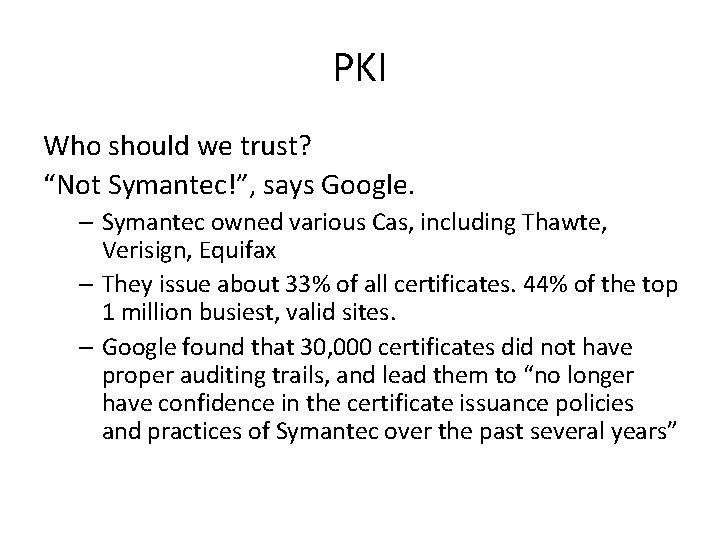 "PKI Who should we trust? ""Not Symantec!"", says Google. – Symantec owned various Cas,"