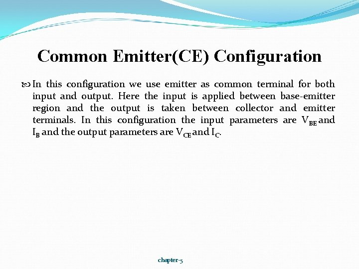 Common Emitter(CE) Configuration In this configuration we use emitter as common terminal for both