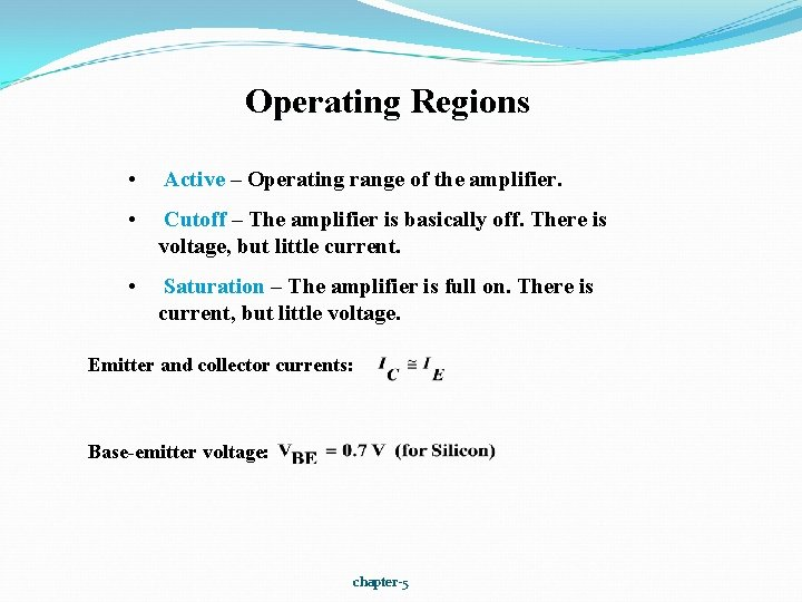 Operating Regions • Active – Operating range of the amplifier. • Cutoff – The