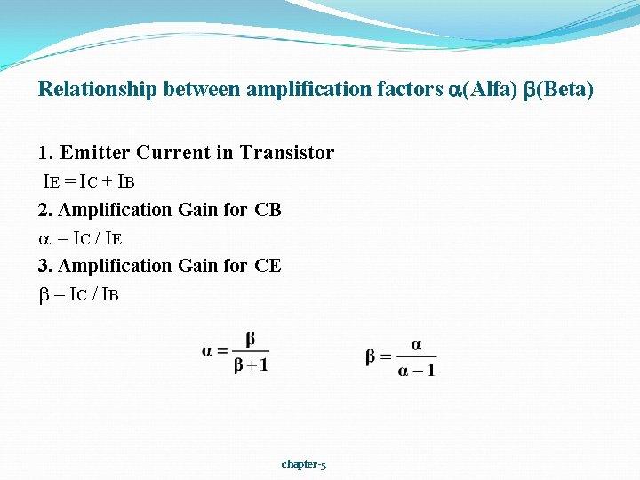 Relationship between amplification factors (Alfa) (Beta) 1. Emitter Current in Transistor IE = IC