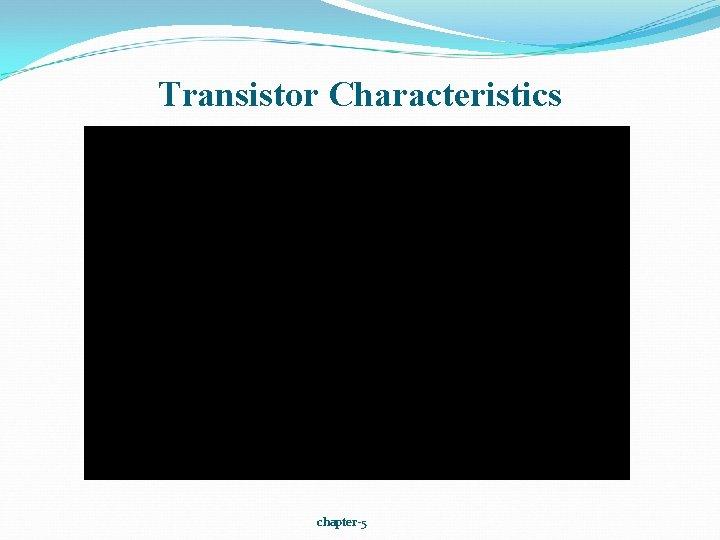 Transistor Characteristics chapter-5