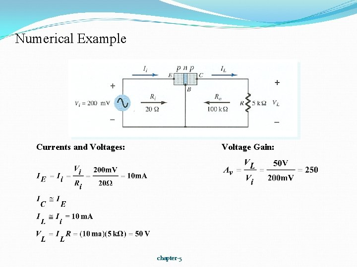Numerical Example Currents and Voltages: Voltage Gain: chapter-5