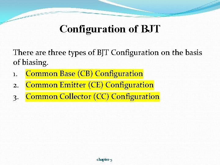 Configuration of BJT There are three types of BJT Configuration on the basis of