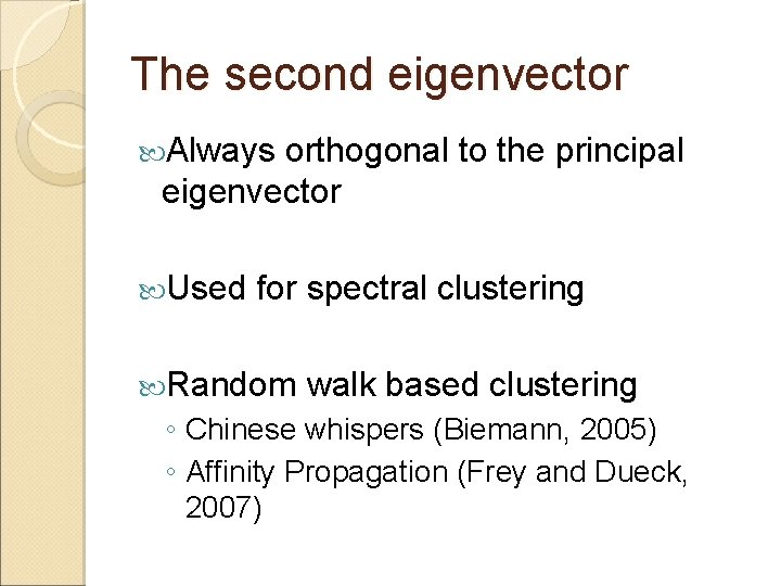 The second eigenvector Always orthogonal to the principal eigenvector Used for spectral clustering Random