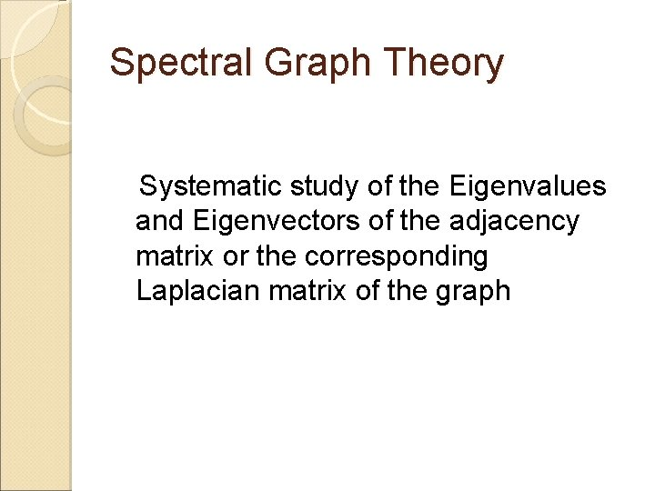 Spectral Graph Theory Systematic study of the Eigenvalues and Eigenvectors of the adjacency matrix