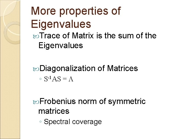 More properties of Eigenvalues Trace of Matrix is the sum of the Eigenvalues Diagonalization
