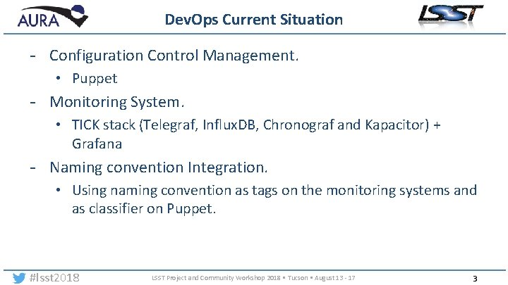 Dev. Ops Current Situation - Configuration Control Management. • Puppet - Monitoring System. •