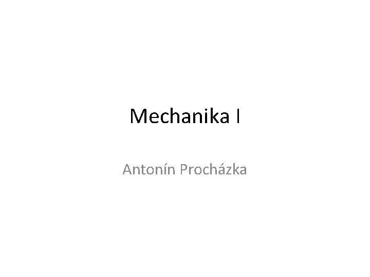 Mechanika I Antonín Procházka