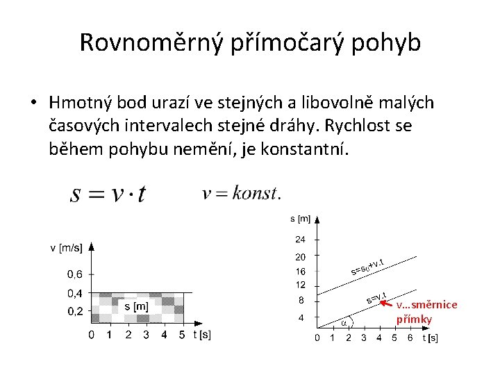 Rovnoměrný přímočarý pohyb • Hmotný bod urazí ve stejných a libovolně malých časových intervalech