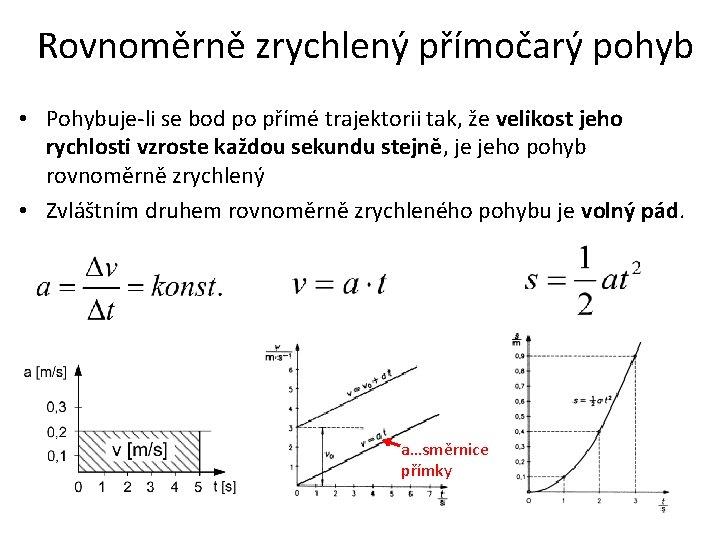 Rovnoměrně zrychlený přímočarý pohyb • Pohybuje-li se bod po přímé trajektorii tak, že velikost
