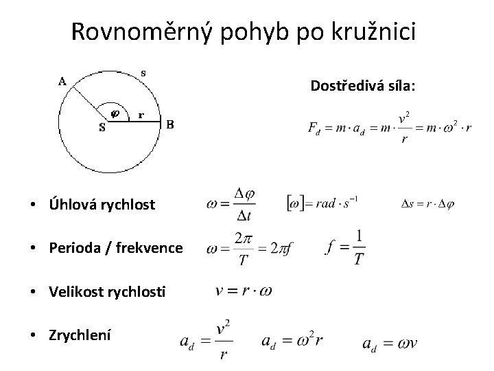 Rovnoměrný pohyb po kružnici Dostředivá síla: • Úhlová rychlost • Perioda / frekvence •