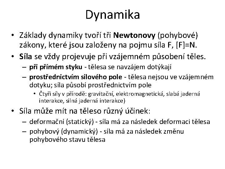 Dynamika • Základy dynamiky tvoří tři Newtonovy (pohybové) zákony, které jsou založeny na pojmu