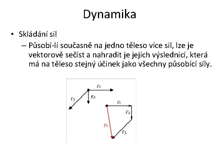 Dynamika • Skládání sil – Působí-li současně na jedno těleso více sil, lze je
