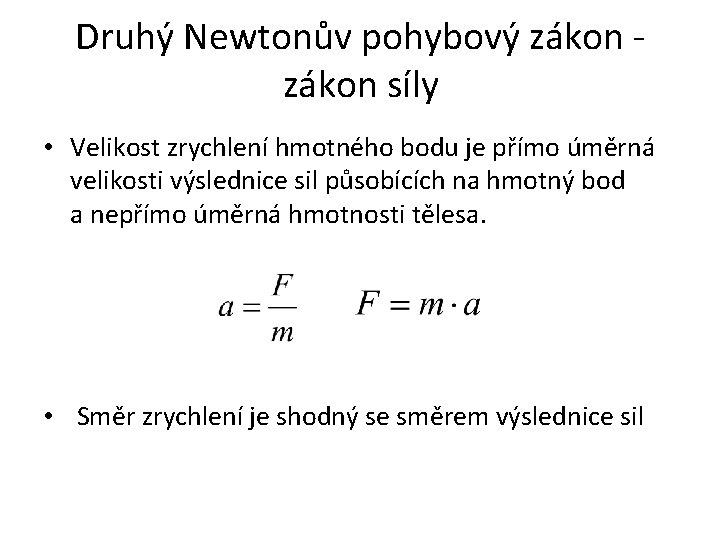 Druhý Newtonův pohybový zákon - zákon síly • Velikost zrychlení hmotného bodu je přímo