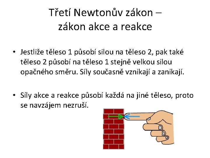 Třetí Newtonův zákon – zákon akce a reakce • Jestliže těleso 1 působí silou