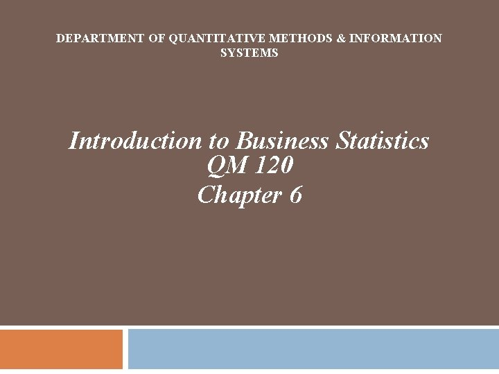 DEPARTMENT OF QUANTITATIVE METHODS & INFORMATION SYSTEMS Introduction to Business Statistics QM 120 Chapter