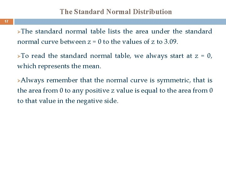 The Standard Normal Distribution 17 The standard normal table lists the area under the