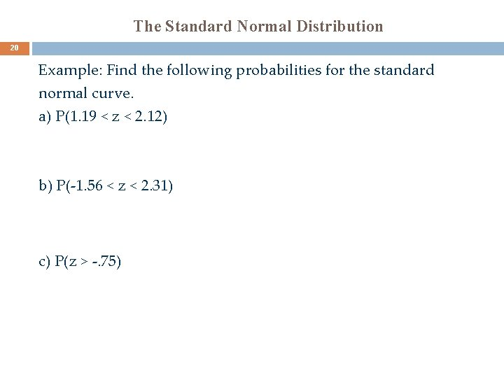 The Standard Normal Distribution 20 Example: Find the following probabilities for the standard normal