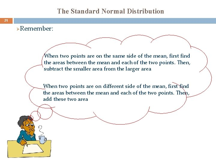 The Standard Normal Distribution 21 Ø Remember: When two points are on the same