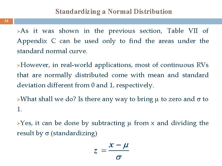 Standardizing a Normal Distribution 24 As it was shown in the previous section, Table