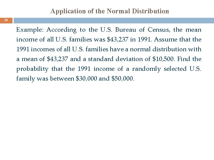 Application of the Normal Distribution 31 Example: According to the U. S. Bureau of