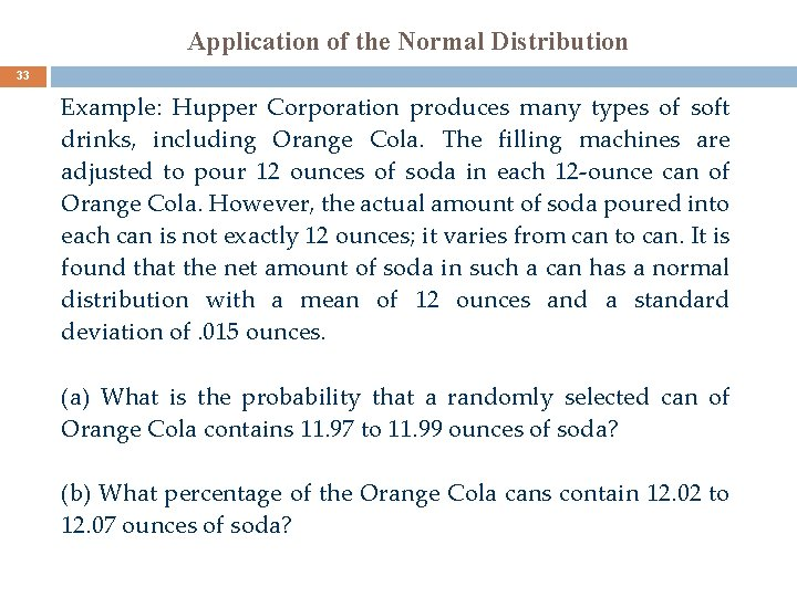 Application of the Normal Distribution 33 Example: Hupper Corporation produces many types of soft