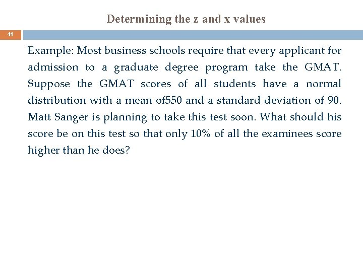 Determining the z and x values 41 Example: Most business schools require that every