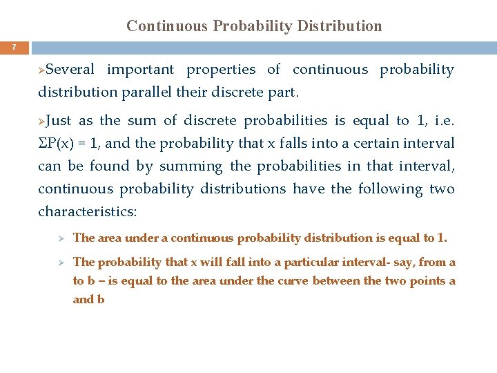 Continuous Probability Distribution 7 Several important properties of continuous probability distribution parallel their discrete