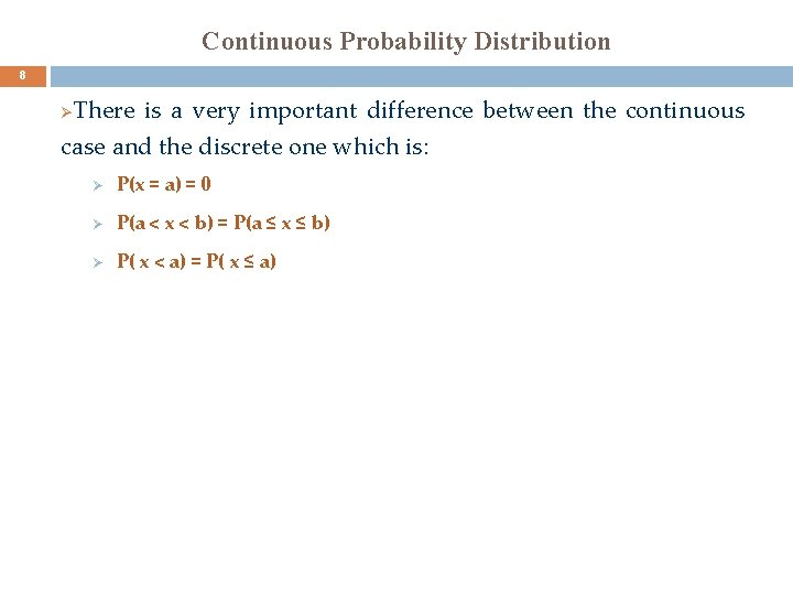 Continuous Probability Distribution 8 There is a very important difference between the continuous case