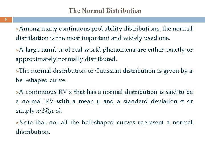 The Normal Distribution 9 Among many continuous probability distributions, the normal distribution is the