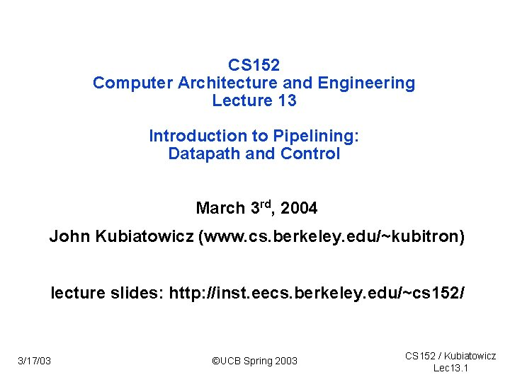 CS 152 Computer Architecture and Engineering Lecture 13 Introduction to Pipelining: Datapath and Control