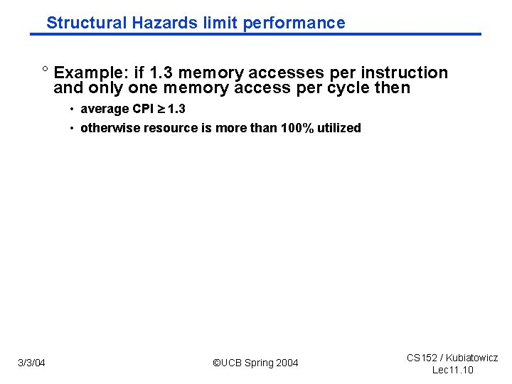 Structural Hazards limit performance ° Example: if 1. 3 memory accesses per instruction and