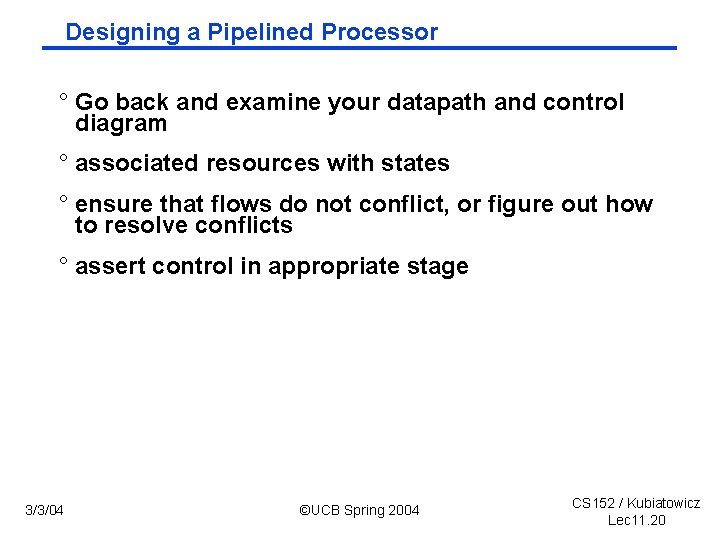 Designing a Pipelined Processor ° Go back and examine your datapath and control diagram
