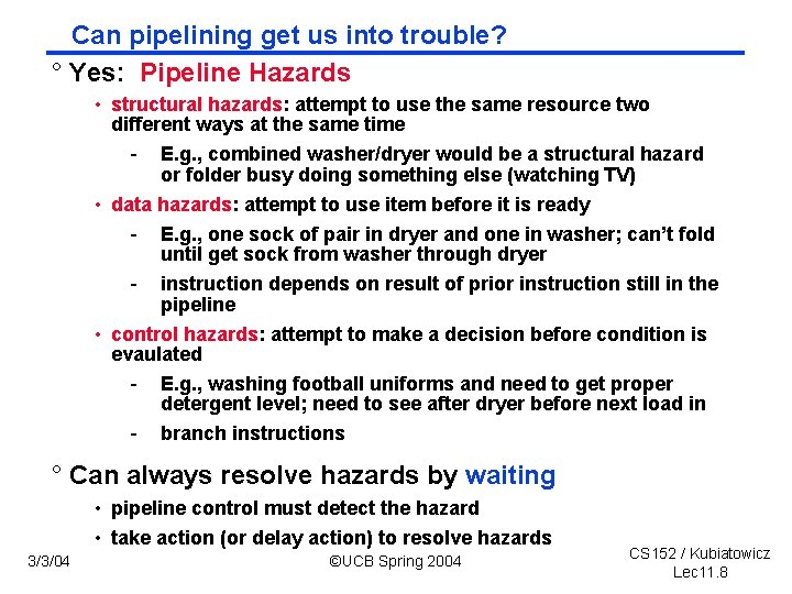 Can pipelining get us into trouble? ° Yes: Pipeline Hazards • structural hazards: attempt