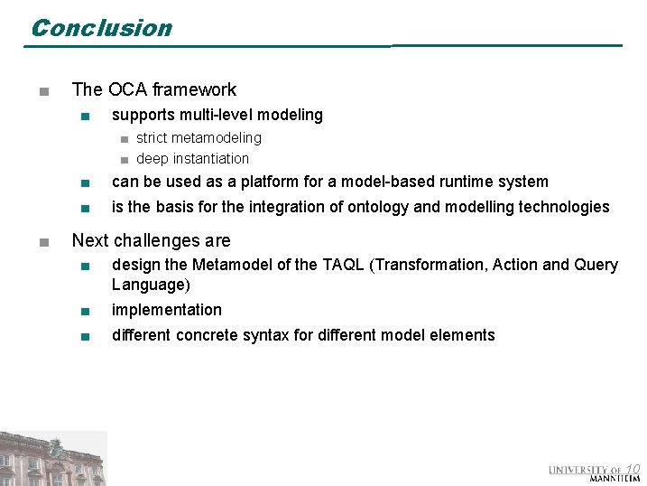 Conclusion ■ The OCA framework ■ supports multi-level modeling ■ strict metamodeling ■ deep
