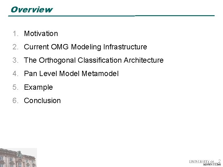 Overview 1. Motivation 2. Current OMG Modeling Infrastructure 3. The Orthogonal Classification Architecture 4.
