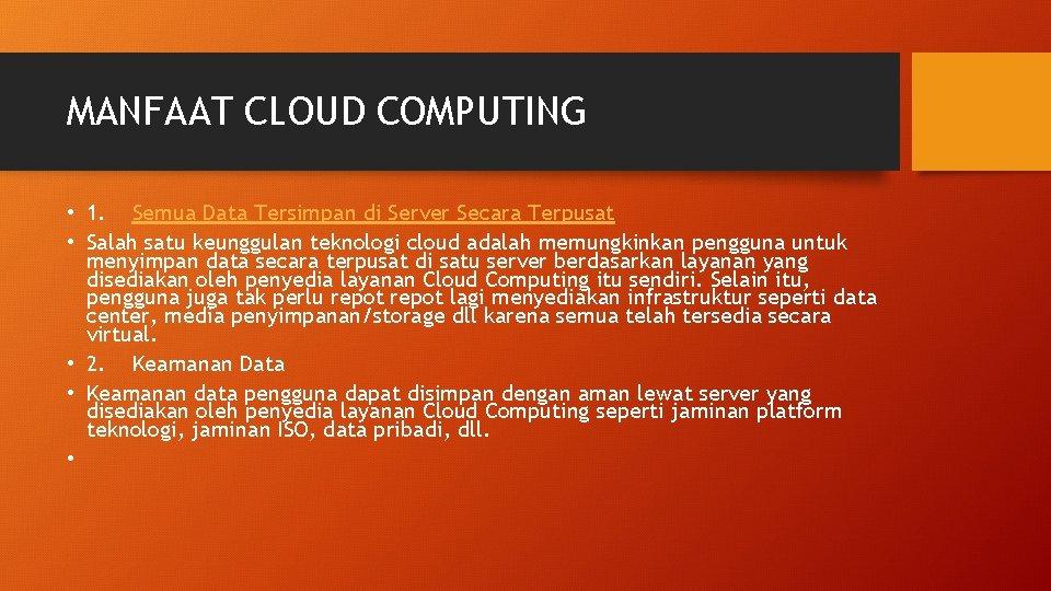 MANFAAT CLOUD COMPUTING • 1. Semua Data Tersimpan di Server Secara Terpusat • Salah