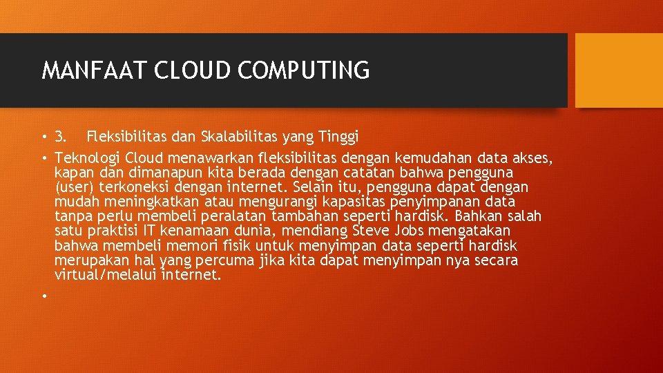MANFAAT CLOUD COMPUTING • 3. Fleksibilitas dan Skalabilitas yang Tinggi • Teknologi Cloud menawarkan