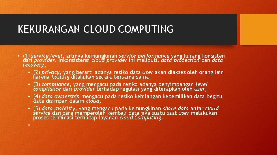 KEKURANGAN CLOUD COMPUTING • (1) service level, artinya kemungkinan service performance yang kurang konsisten