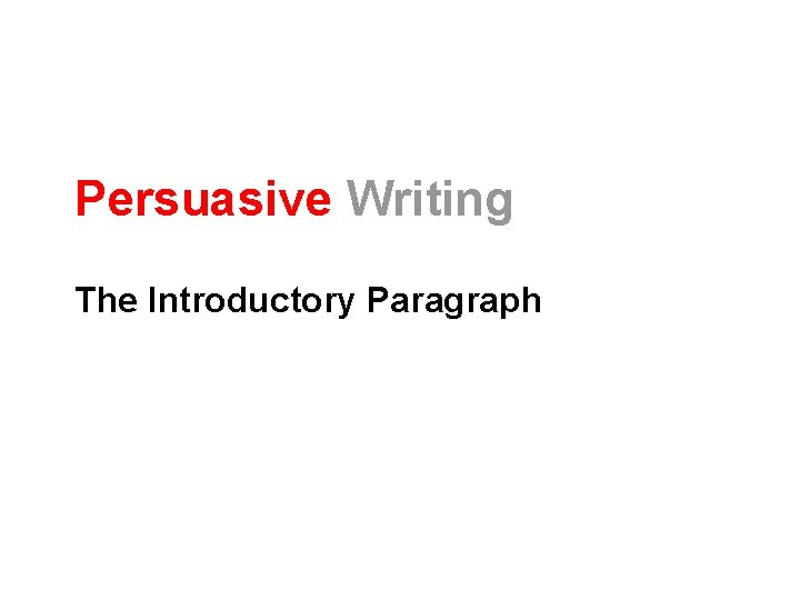 Persuasive Writing The Introductory Paragraph