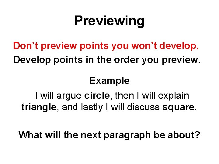 Previewing Don't preview points you won't develop. Develop points in the order you preview.