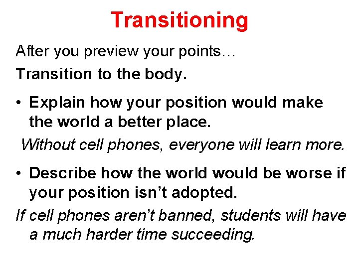 Transitioning After you preview your points… Transition to the body. • Explain how your
